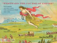 WESTWARD THE COURSE OF EMPIRE: EXPLORING AND SETTLING THE AMERICAN WEST