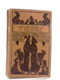 The Life Story of A Squirrel. Animal Autobiographies. [Childrens Book] by T.C. Bridges - Hardcover - 1924 - from The World of Rare Books and Biblio.com