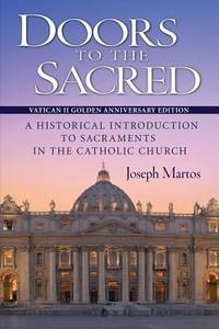 image of Doors to the Sacred : A Historical Introduction to Sacraments in the Catholic Church: Updated and Expanded with Charts and Glossary
