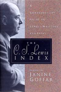 The C.S. Lewis Index: a Comprehensive Guide to Lewis's Writings and Ideas