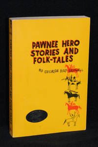 Pawnee Hero Stories and Folk-Tales with Notes on the Origin, Customs, and Character of the Pawnee People