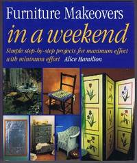 image of Furniture Makeovers in a Weekend: Simple Step-By-Step Projects for Maximum Effect with Minimum Effort
