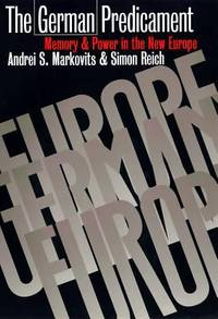 The German Predicament : Memory and Power in the New Europe