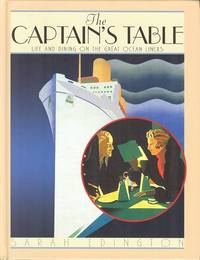 The Captain's Table : Life and Dining on the Great Ocean Liners by  Sarah Edington - 1st  Edition - 2005 - from Dereks Transport Books and Biblio.co.uk