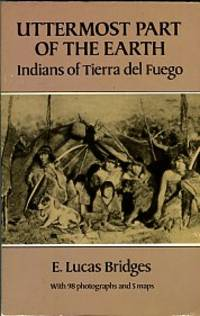 Uttermost Part Of The Earth: Indians Of Tierra Del Fuego