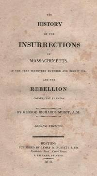 The History of the Insurrections in Massachusetts in the Year Seventeen Hundred and Eighty Six...