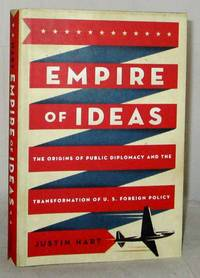 image of Empire of Ideas The Origins of Public Diplomacy and the Transformation of U.S. Foreign Policy