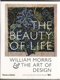 THE BEAUTY OF LIFE.  WILLIAM MORRIS.  THE ART OF DESIGN by  William Morris - Paperback - First Edition. First Printing. - 2003 - from Collectible Book Shoppe and Biblio.co.uk