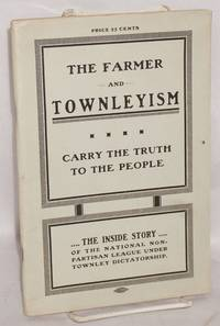 image of A warning to the farmer against Townleyism as exploited in North Dakota: an exposé and inside story of the methods, personnel and menace of the most remarkable phenomenon of fifty years in American political history