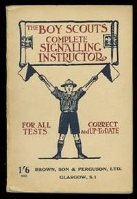 image of COMPLETE SIGNALLING INSTRUCTOR:  A BOOK FOR THOSE INTERESTED IN COMMUNICATION BY MEANS OF SIGNS AND SIGNALS.  (BOY SCOUTS)