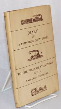 A trip from New York; to the to the falls of St. Anthony in 1845; edited by Stanley Pargellis and Ruth Lapham Butler