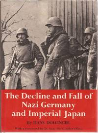 The Decline and Fall of Nazi Germany and Imperial Japan A Pictorial History of the Final Days of World War II by  Hans Dollinger - First Edition - 1968 - from Ed Conroy Bookseller and Biblio.com