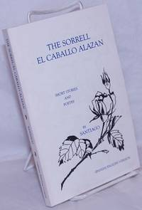 image of The Sorrell / El Caballo Alazan: Short stories and poetry.  Spanish / English version