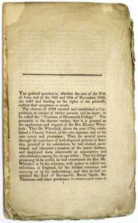 """[ARGUMENT IN THE DARTMOUTH COLLEGE CASE, BEFORE THE SUPREME COURT OF THE UNITED STATES ON MARCH 10, 1818] """"THE GENERAL QUESTION IS, WHETHER THE ACTS OF THE 27TH  OF JUNE, AND OF THE 18TH AND 26TH OF DECEMBER, 1816, ARE VALID AND BINDING ON THE RIGHTS OF THE PLAINTIFFS, WITHOUT THEIR ACCEPTANCE OR ASSENT..."""""""