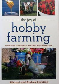 image of The Joy of Hobby Farming: Grow Food, Raise Animals, and Enjoy a Sustainable Life (The Joy of Series)
