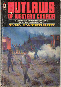 Outlaws of Western Canada A Collection of Western Canada's Most Villainous Outlaws