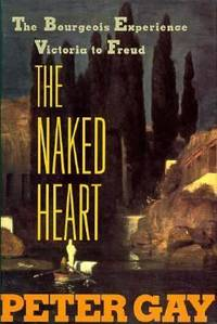 image of The Naked Heart : The Bourgeois Experience from Victoria to Freud