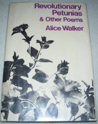 Revolutionary Petunias and Other Poems by Alice Walker - First Edition - 1973 - from Easy Chair Books and Biblio.co.uk