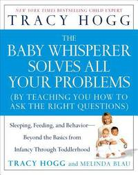 image of The Baby Whisperer Solves All Your Problems : Sleeping, Feeding, and Behavior--Beyond the Basics from Infancy Through Toddlerhood