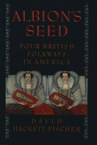 Albion's Seed: Four British Folkways in America (America: a Cultural History) - Paperback by Fischer, David Hackett