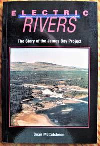 ELECTRIC RIVERS. The Story of the James Bay Project.