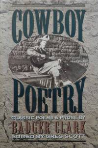 Cowboy Poetry : Classic Poems & Prose by Badger Clark