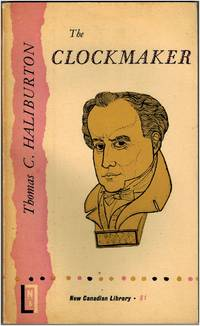 The Clockmaker, or The Sayings and Doings of Samuel Slick of Slickville (First Series)