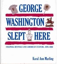 George Washington Slept Here;  Colonial Revivals and American Culture,  1876-1986