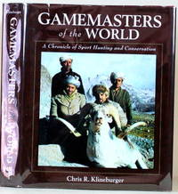 GAMEMASTERS OF THE WORLD A Chronicle of Sport Hunting and Conservation