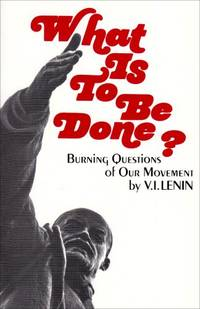 What is to be Done?: Burning Questions of Our Movement