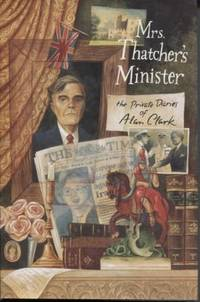 Mrs. Thatcher's Minister: the Private Diaries of Alan Clark by  Alan Clark - First  Edition - 1994 - from E Ridge fine Books (SKU: 001327)