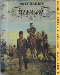 The Gallant Six Hundred (A Tragedy Of Obsessions)