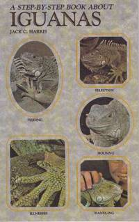 A STEP-BY-STEP BOOK ABOUT IGUANAS by  Jack C Harris - Paperback - 1990 - from High-Lonesome Books (SKU: 16109)