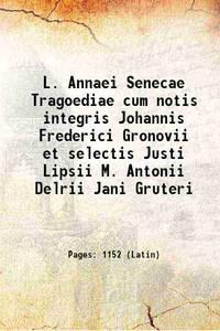 L. Annaei Senecae Tragoediae cum notis integris Johannis Frederici Gronovii et selectis Justi Lipsii M. Antonii Delrii Jani Gruteri 1728 [Hardcover] by Anonymous - Hardcover - 2016 - from Gyan Books (SKU: 1111007100542)