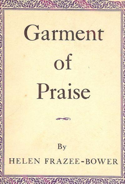 1956. FRAZEE-BOWER, Helen. GARMENT OF PRAISE. Boston: Bruce Humphries, Inc., . 8vo., black cloth in ...