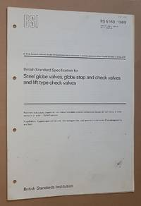BS 5160:1989, British Standard Specification for steel globe valves, globe stop and check valves and lift type check valves by British Standards Institution - Paperback - 1989 - from Nigel Smith Books (SKU: 19082612-186)