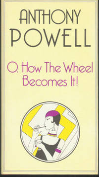 O, HOW THE WHEEL BECOMES IT! by  Anthony Powell - First Edition - 1983 - from Carnegie Hill Books (SKU: 005530)