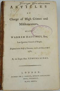 image of Articles of Charge of High Crimes and Misdemeanors, Against Warren Hastings, Esq. Late Governor General of Bengal; Presented to the House of Commons, on the 4th Day of April 1786