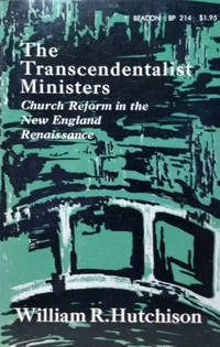 The Transcendentalist Ministers:  Church Reform in the New England  Renaissance