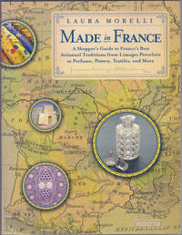 Made In France: A Shopper's Guide to France's Best Artisanal Traditions from Limoges Porcelain to...