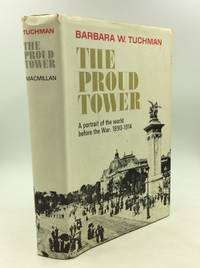 THE PROUD TOWER: A Portrait of the World Before the War 1890 1914