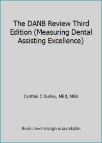 The DANB Review Third Edition (Measuring Dental Assisting Excellence)