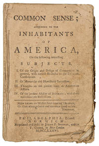 Common Sense; Addressed to the Inhabitants of America, on the following interesting Subjects