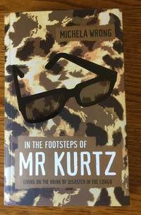 In the Footsteps of Mr Kurtz by Add Michela Wrong - Paperback - First Edition, First Impression - 2000 - from Fine First Books (SKU: 1633)