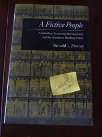 image of A Fictive People: Antebellum Economic Development and the American Reading Public