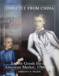 image of Directly from China:  Export Goods for the American Market, 1784-1930