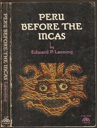 Peru Before the Incas by Edward P Lanning - Paperback - First - 1967 - from The Book Collector ABAA, ILAB (SKU: A3158)