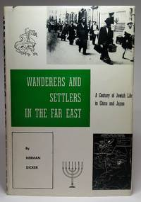 WANDERERS AND SETTLERS IN THE FAR EAST: A Century of Jewish Life in China and Japan