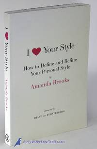 I Love Your Style: How to Define and Refine Your Personal Style by  Amanda BROOKS  - Paperback  - 2009  - from Bluebird Books (SKU: 84538)