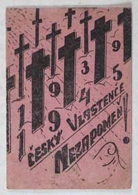 1939-1945. Český Vlastence Nezapomen! (Czech Patriots Do Not Forget!) [W/ 4 PHOTOGRAPHIC REPRODUCTIONS]